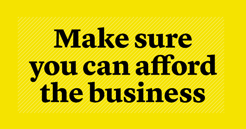 make sure you can afford the business