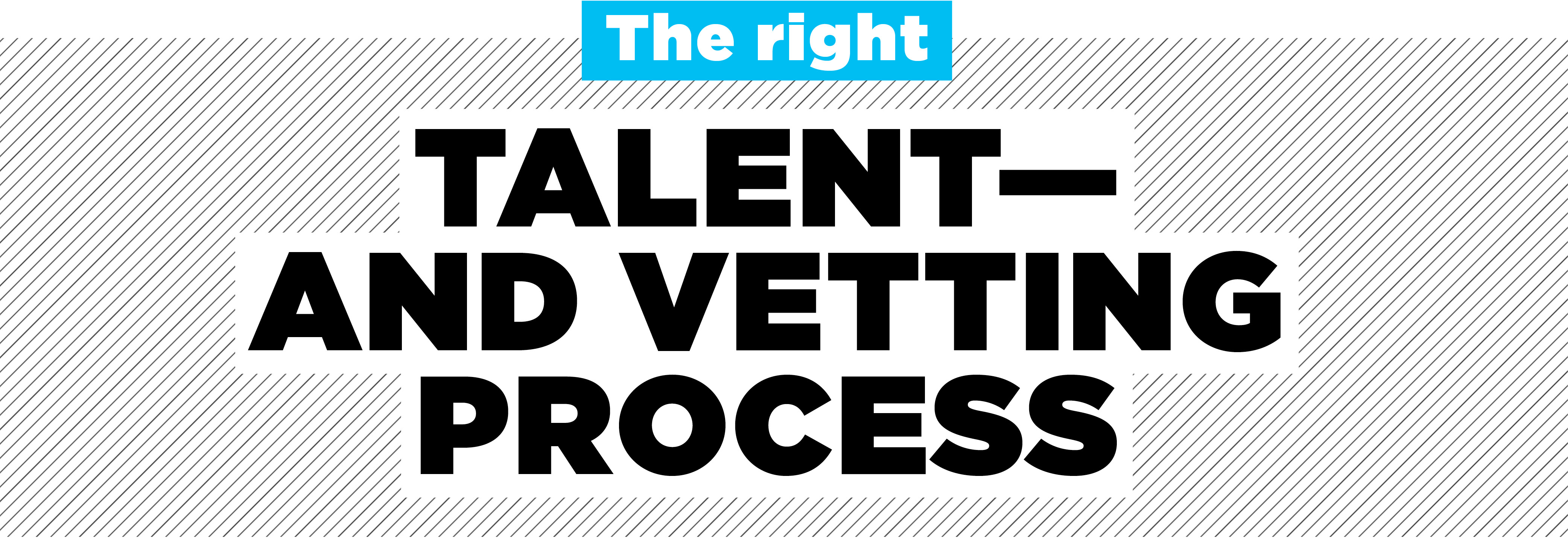 The right talent—and vetting process